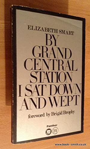 BY GRAND CENTRAL STATION I SAT DOWN AND WEPT: Elizabeth Smart (Foreword by Brigid Brophy)