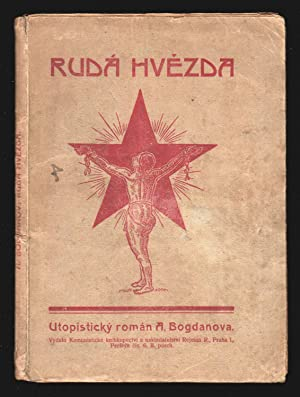 Rudá hv?zda: utopistický román A. Bogdanova [The Red Star: a utopian novel by A. Bogdanov]