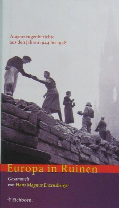 Europa in Ruinen: Augenzeugenberichte aus den Jahren 1944-1948 (Die Andere Bibliothek. Erfolgsausgaben)