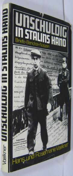 Unschuldig in Stalins Hand. Briefe, Berichte, Notizen. - Voelkner, Hans / Voelkner, Rosemarie (Hrsg.)