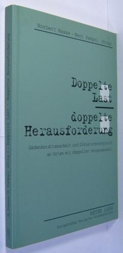 Doppelte Last - doppelte Herausforderung. Gedenkstättenarbeit und Diktaturenvergleich an Orten mit doppelter Vergangenheit. - Haase, Norbert / Pampel, Bert (Hrsg.)