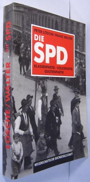 Die SPD. Klassenpartei - Volkspartei - Quotenpartei.: Lösche, Peter /