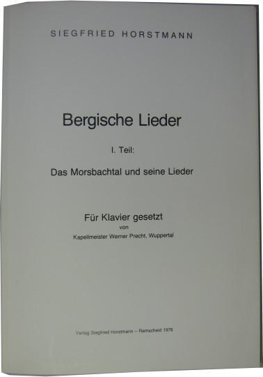 Bergische Lieder. I. Teil: Das Morsbachtal und: Horstmann, Siegfried: