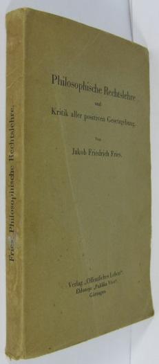 Philosophische Rechtslehre und Kritik aller positiven Gesetzgebung.: Fries, Jakob Friedrich: