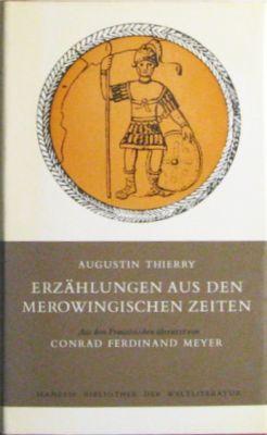 Erzählungen aus den merowingischen Zeiten. Aus dem: Thierry, Augustin: