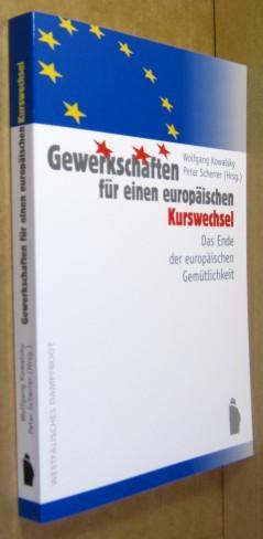 Gewerkschaften für einen europäischen Kurswechsel. Das Ende: Kowalsky, Wolfgang /
