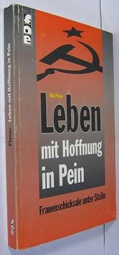 Leben mit Hoffnung in Pein. Frauenschicksale unter Stalin.: Plener, Ulla (Hrsg.):