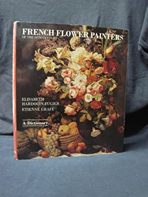 French Flower Painters of the 19th Century: A Dictionary: Hardouin-Fugier, Elisabeth;Grafe, Etienne