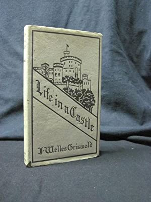 Life in a Castle: Griswold, J. Welles