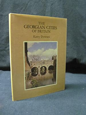 The Georgian Cities of Britain: Downes, Kerry