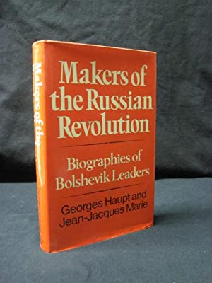 Makers of the Russian Revolution: Biographies of Bolshevik Leaders: Haupt, Georges