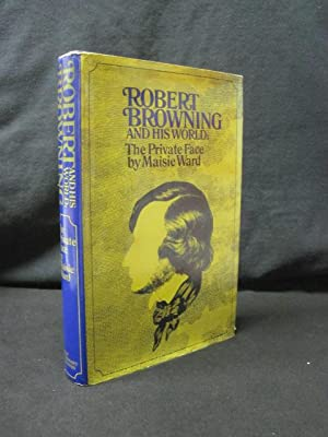 Robert Browning and His World: The Private Face: Ward, Maisie