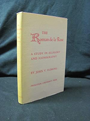 Roman de la Rose: A Study in Allegory and Iconography: Fleming, John V.