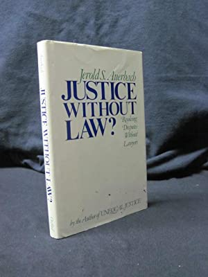Justice Without Law? Resolving Disputes Without Lawyers: Auerbach, Jerold S.