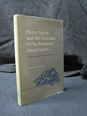 Henry James and the Structure of the Romantic Imagination: Fogel, Daniel Mark
