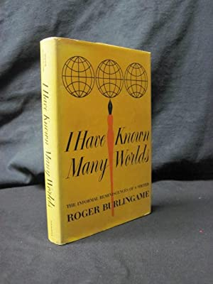 I Have Known Many Worlds: The Informal Reminiscences of a Writer: Burlingame, Roger