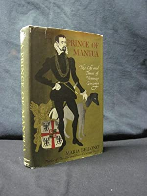 A Prince of Mantua: The Life and Times of Vincenzo Gonzaga: Bellonci, Maria