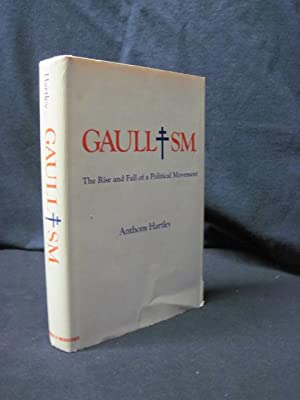 Gaullism: The Rise and Fall of a Political Movement: Hartley, Anthony