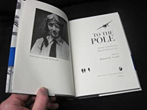 To the Pole: The Diary and Notebook of Richard E. Byrd 1925-1927: Goerler, Raimund E.