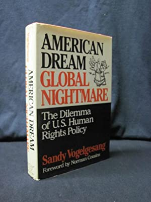 American Dream, Global Nightmare: The Dilemma of U.S. Human Rights Policy: Vogelsang, Sandy