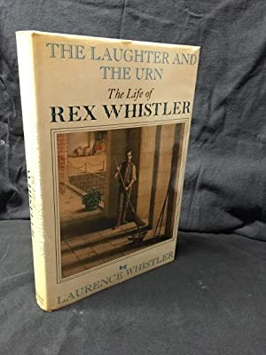 The Laughter and the Urn: The Life of Rex Whistler: Whistler, Laurence