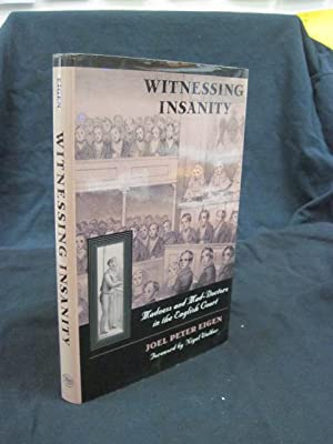 Witnessing Insanity: Madness and Mad-Doctors in the English Court: Eigen, Joel Peter