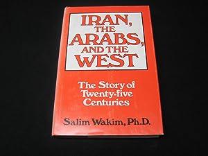 Iran, the Arabs, and the West: The Story of Twenty Five Centuries: Wakim, Salim