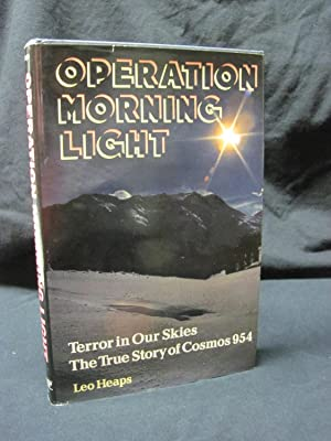 Operation Morning Light: Terror in Our Skies the True Story of Cosmos 954: Heaps, Leo