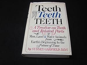Teeth, Teeth, Teeth: A Treatise on Teeth .: Garfield, Sydney