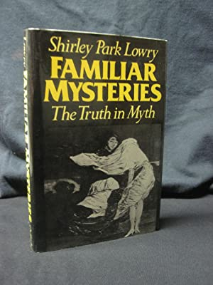 Familiar Mysteries: The Truth in Myth: Lowry, Shirley Park
