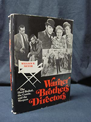 Warner Brothers Directors: The Hard-Boiled, the Comic, and the Weepers: Meyer, William R.