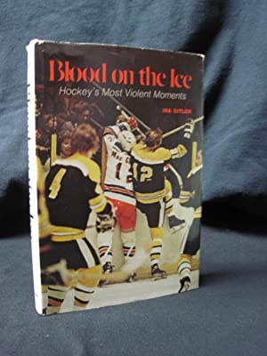 Blood on the Ice: Hockey's Most Violent Moments: Gitler, Ira