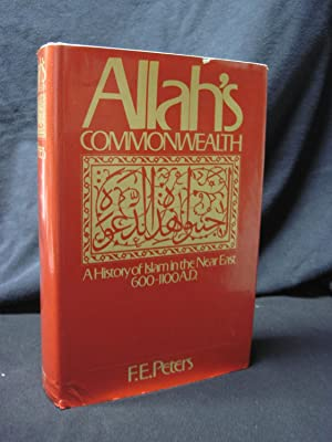 Allah's Commonwealth: A History of Islam in the Near East, 600-1100 A.D.: Peters, F. E.