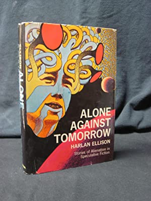 Alone Against Tomorrow: Stories of Alienation in Speculative Fiction: Ellison, Harlan