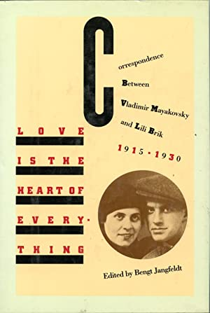 LOVE IS THE HEART OF EVERYTHING. CORRESPONDENCE BETWEEN VLADIMIR MAYAKOVSKY AND LILI BRIK. 1915-1940