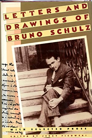 Letters and Drawings of Bruno Schulz: With Selected Prose: Bruno Schulz. Edited by Jerzy Ficowski