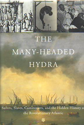 THE MANY-HEADED HYDRA. SAILORS, SLAVES, COMMONERS, AND THE HIDDEN HISTORY OF THE REVOLUTIONARY ...