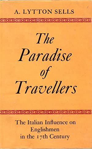 THE PARADISE OF TRAVELLERS. THE ITALIAN INFLUENCE ON ENGLISHMEN IN THE 17TH CENTURY