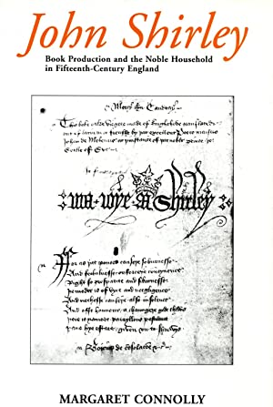 JOHN SHIRLEY. Book Production and the Noble Household in Fifteenth-Century England
