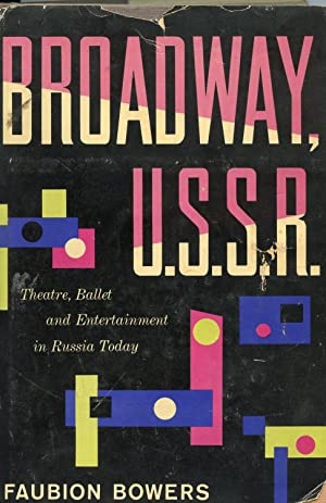 BROADWAY, USSR. BALLET, THEATRE, AND ENTERTAINEMENT IN: BOWERS, FAUBION