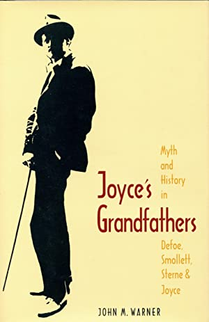 JOYCE'S GRANDFATHERS. MYTH AND HISTORY IN DEFOE, SMOLLETT, STERNE, AND JOYCE