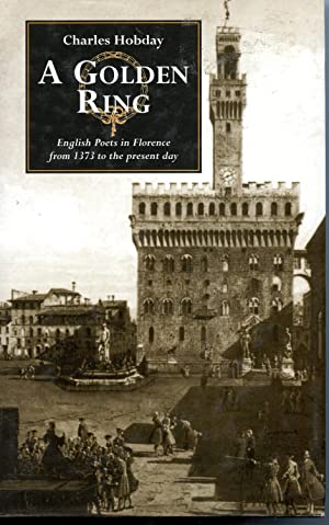 A GOLDEN RING. ENGLISH POETS IN FLORENCE FROM 1373 TO THE PRESENT DAY