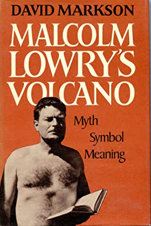 MALCOLM LOWRY'S VOLCANO. MYTH, SYMBOL, MEANING: LOWRY, MALCOLM] MARKSON, DAVID