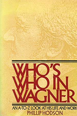 WHO'S WHO IN WAGNER. AN A-TO-Z LOOK: WAGNER, RICHARD] HODSON,