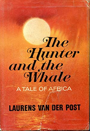 THE HUNTER AND THE WHALE. A TALE: VAN DER POST,