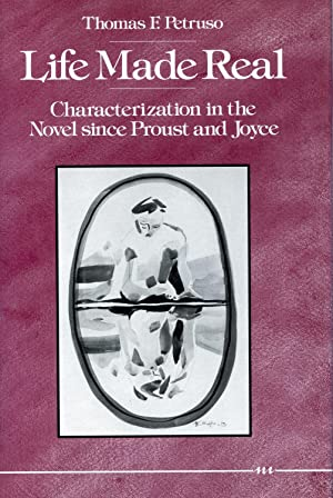 LIFE MADE REAL. CHARACTERIZATION IN THE NOVEL SINCE PROUST AND JOYCE: PETRUSO, THOMAS F