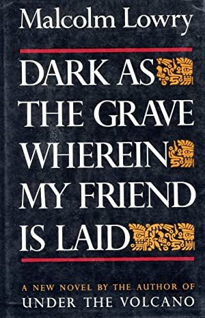 DARK AS THE GRAVE WHEREIN MY FRIEND IS LAID: LOWRY, MALCOLM