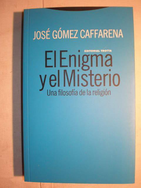 El enigma y el misterio. Una filosofía de la religión. - José Gómez Caffarena
