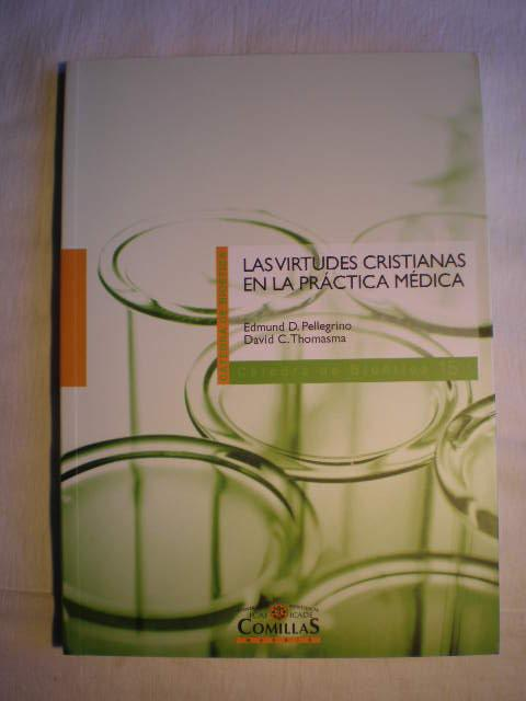 Las virtudes cristianas en la práctica médica - Edmund D. Pellegrino; David C. Thomasma