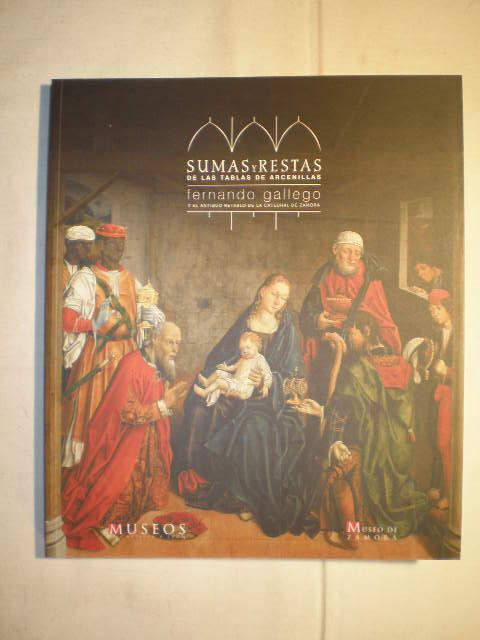 Sumas y restas de las tablas de Arcenillas. Fernando Gallego y el antiguo retablo de la Catedral de Zamora - VV.AA.